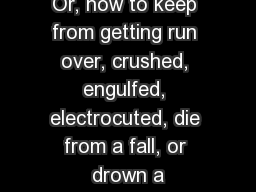 Or, how to keep from getting run over, crushed, engulfed, electrocuted, die from a fall, or drown a
