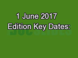1 June 2017  Edition Key Dates: