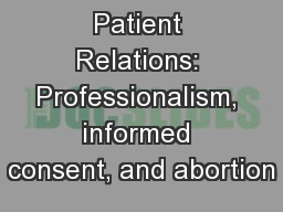 Patient Relations: Professionalism, informed consent, and abortion