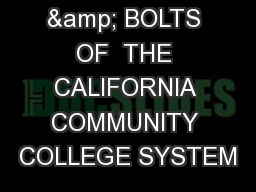 THE NUTS & BOLTS OF  THE CALIFORNIA COMMUNITY COLLEGE SYSTEM