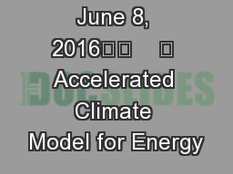 June 8, 2016		    	 Accelerated Climate Model for Energy