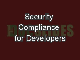 Security Compliance for Developers PowerPoint PPT Presentation