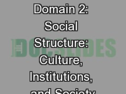 Sociology  Standards Domain 2: Social Structure: Culture, Institutions, and Society