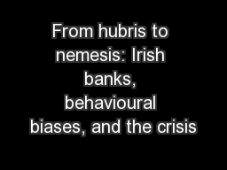 From hubris to nemesis: Irish banks, behavioural biases, and the crisis