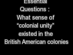 "Essential Questions :  What sense of ""colonial unity"" existed in the British American colonies"