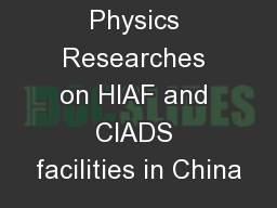 Nuclear Physics Researches on HIAF and CIADS facilities in China PowerPoint PPT Presentation