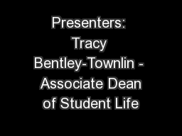 Presenters: Tracy Bentley-Townlin -  Associate Dean of Student Life PowerPoint PPT Presentation