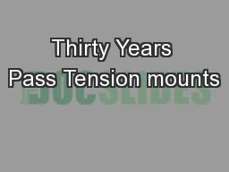 Thirty Years Pass Tension mounts PowerPoint PPT Presentation