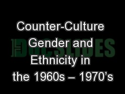 Counter-Culture Gender and Ethnicity in the 1960s � 1970�s
