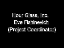 Hour Glass, Inc.  Eve Fishinevich (Project Coordinator)