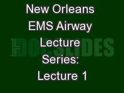 New Orleans EMS Airway Lecture Series: Lecture 1 PowerPoint PPT Presentation