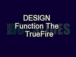 DESIGN Function The  TrueFire