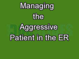Managing  the Aggressive Patient in the ER