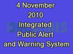 4 November 2010 Integrated Public Alert and Warning System