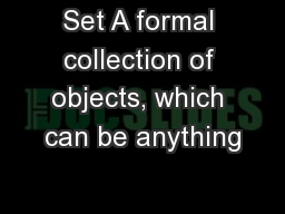 Set A formal collection of objects, which can be anything