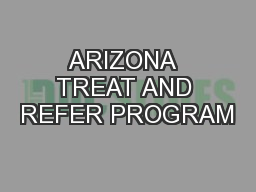 ARIZONA  TREAT AND REFER PROGRAM