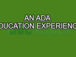 AN ADA EDUCATION EXPERIENCE