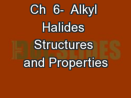 Ch  6-  Alkyl Halides Structures and Properties