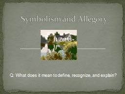 Symbolism and Allegory Q: What does it mean to define, recognize, and explain?