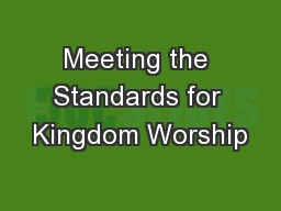 Meeting the Standards for Kingdom Worship