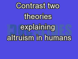 Contrast two theories explaining altruism in humans