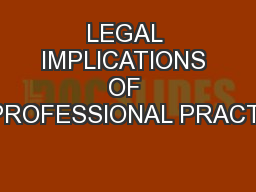LEGAL IMPLICATIONS OF UNPROFESSIONAL PRACTICE PowerPoint PPT Presentation