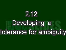 2.12  Developing  a tolerance for ambiguity