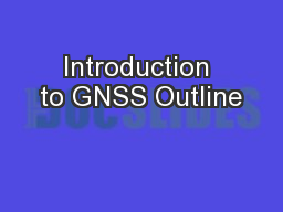 Introduction to GNSS Outline