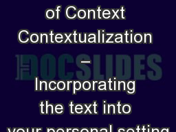 Three Levels of Context Contextualization � Incorporating the text into your personal setting