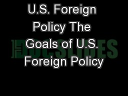 U.S. Foreign Policy The Goals of U.S. Foreign Policy