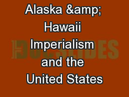 Alaska & Hawaii Imperialism and the United States