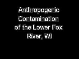 Anthropogenic Contamination of the Lower Fox River, WI PowerPoint PPT Presentation