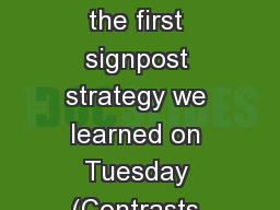 Anticipatory Set Recall the first signpost strategy we learned on Tuesday (Contrasts and Contradict