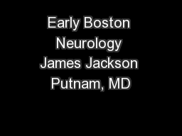 Early Boston Neurology James Jackson Putnam, MD