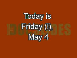 Today is Friday (!), May 4