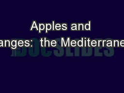 Apples and Oranges:  the Mediterranean