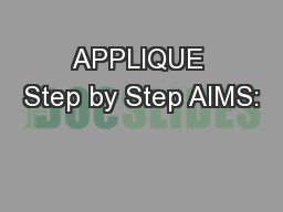 APPLIQUE Step by Step AIMS: