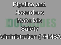 Pipeline and Hazardous Materials Safety Administration (PHMSA)
