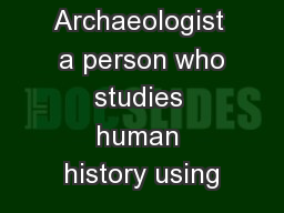 Archaeologist  a person who studies human history using