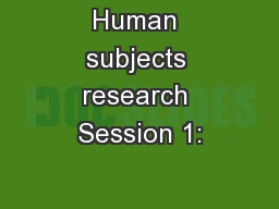 Human subjects research Session 1: