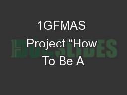 """1GFMAS Project """"How To Be A"""