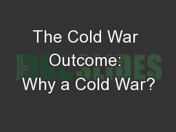 The Cold War Outcome: Why a Cold War?