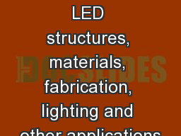 Advanced LED structures, materials, fabrication, lighting and other applications