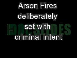 Arson Fires deliberately set with criminal intent
