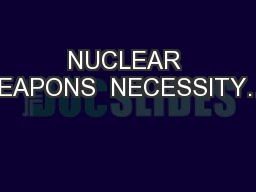 NUCLEAR WEAPONS  NECESSITY…?