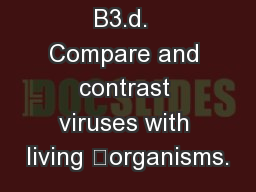 VIRUSES S B3.d.  Compare and contrast viruses with living 