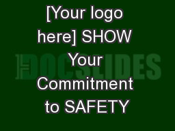[Your logo here] SHOW Your Commitment to SAFETY