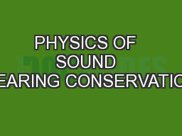 PHYSICS OF  SOUND  HEARING CONSERVATION