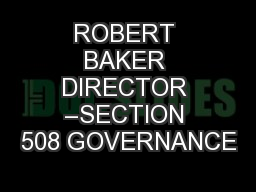 ROBERT BAKER DIRECTOR –SECTION 508 GOVERNANCE