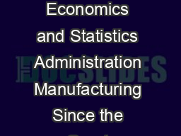 US Department of Commerce Economics and Statistics Administration Manufacturing Since the Great Recession  he U